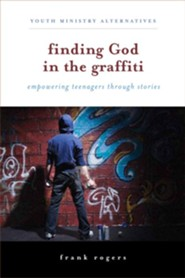 Finding God in the Graffiti: Empowering Teenagers Through Stories