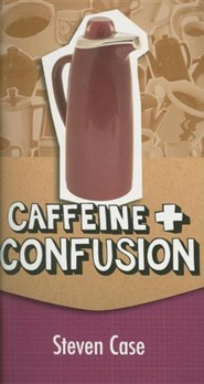 Caffeine and Confusion  -              By: Steven Case