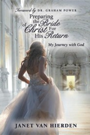 Preparing the Bride of Christ for His Return: My Journey with God
