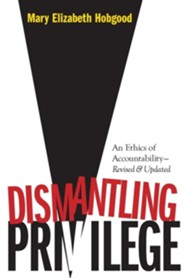 Dismantling Privilege: An Ethics of Accountability Revised, Update Edition  -     By: Mary Elizabeth Hobgood