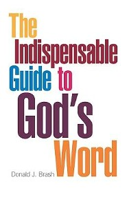 The Indispensable Guide to God's Word  -     By: Donald James Brash
