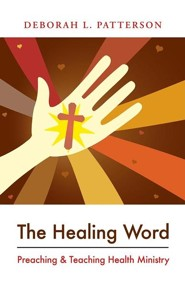 The Healing Word: Preaching & Teaching Health Ministry  -     By: Deborah L. Patterson