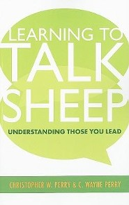 Learning to Talk Sheep: Understanding Those You Lead  -     By: Christopher W. Perry, C. Wayne Perry