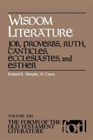 Wisdom Literature: Job, Proverbs, Ruth, Canticles, Ecclesiastes, and Esther  -              By: Roland E. Murphy