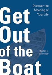 Get Out of the Boat: Discover the Meaning of Your Life