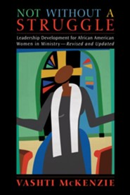 Not Without a Struggle: Leadership for African American Women in Ministry, Edition 0002 Revised and Upd