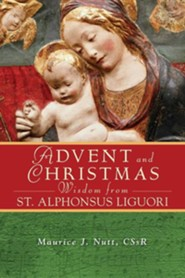 Advent and Christmas Wisdom from Saint Alphonsus Liguori: Daily Scripture and Prayers Together with Saint Alphonsus Liguori's Own Words  -     By: Maurice J. Nutt