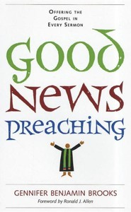 Good News Preaching: Offering the Gospel in Every Sermon  -     By: Gennifer Benjamin Brooks, Ronald J. Allen