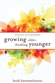 Growing Older, Thinking Younger: Ministry to Boomers  -     By: Keith A. Haemmelmann