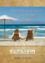 Blessings and Prayers for Married Couples: A Faith Full Love  -     By: Isabel Anders