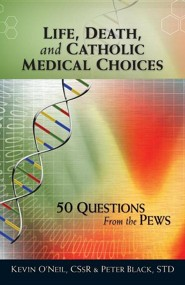 Life, Death, and Catholic Medical Choices  -     By: Kevin O'Neil, Peter Black