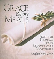 Grace Before Meals: Plentiful Blessings from the Redemptorist Community  -     By: Serafino Fiore
