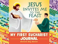 Jesus Invites Me to the Feast: My First Eucharist Journal  -     By: Christine Way Skinner