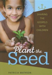 Plant the Seed: Sharing the Gospels with Children  -     By: Patricia Mathson
