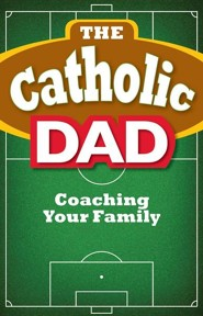 The Catholic Dad: Coaching Your Family  -     By: Matthew J. Beck