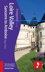 Loire Valley: Sancerre to Amboise  -     By: Roger Moss