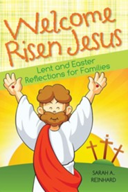 Welcome Risen Jesus: Lent and Easter Reflections for Families  -     By: Sarah A. Reinhard