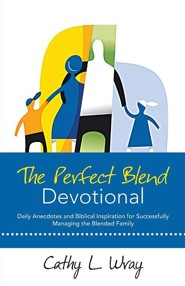 The Perfect Blend Devotional: Daily Anecdotes and Biblical Inspiration for Successfully Managing the Blended Family