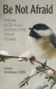 Be Not Afraid: Know God and Overcome Your Fears