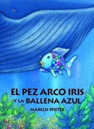 El Pez Arco Iris y la Ballena Azul = Rainbow Fish and the Big Blue Whale