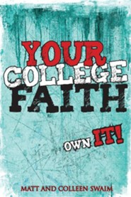 Your College Faith: Own It!  -     By: Colleen Swaim, Matt Swaim
