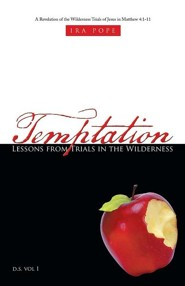 Temptation: Lessons from Trials in the Wilderness: A Revelation of the Wilderness Trials of Jesus in Matthew 4:1-11