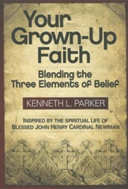 Your Grown-Up Faith: Blending the Three Elements of Belief  -     By: Kenneth L. Parker