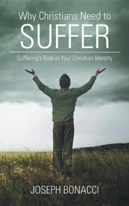 Why Christians Need to Suffer: Suffering's Role in Your Christian Identity