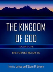 The Kingdom of God-Volume 1: The Future Breaks in  -              By: Tom A. Jones & Steve D. Brown