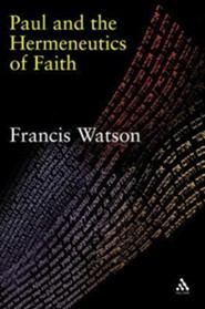 Paul and the Hermeneutics of Faith  -     By: Francis Watson