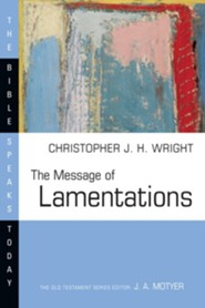 The Message of Lamentations: The Bible Speaks Today