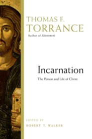 Incarnation: The Person and Life of Christ