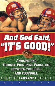 And God Said, It's Good!: Amusing and Though- Provoking Parallels Between the Bible and Football