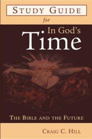 Study Guide for in God's Time: The Bible and the FutureStudy Guide Edition