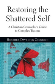 Restoring the Shattered Self: A Christian Counselor's Guide to Complex Trauma  -     By: Heather Davediuk Gingrich