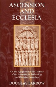 Ascension and Ecclesia: On the Significance of the Doctrine of the Ascension for Ecclesiology and Christian Cosmology