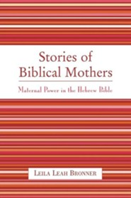 Stories of Biblical Mothers: Maternal Power in the Hebrew Bible