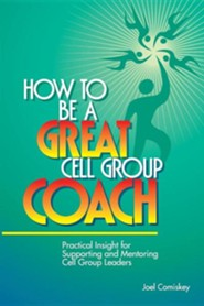 How to Be a Great Cell Group Coach: Practical Insight for Supporting and Mentoring Cell Group Leaders