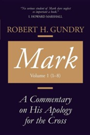 Mark: A Commentary on His Apology for the Cross, Chapters 1 - 8  -     By: Robert H. Gundry