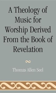 A Theology of Music for Worship Derived from the Book of Revelation