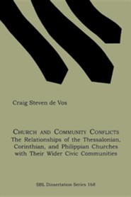 Church and Community Conflicts: The Relationships of the Thessalonian, Corinthian, and Philippian Churches with Their Wider Civic Communities