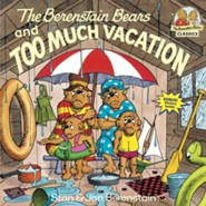 The Berenstain Bears and Too Much Vacation  -              By: Stan Berenstain & Jan Berenstain
