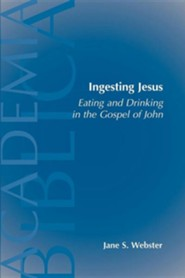 Ingesting Jesus: Eating & Drinking in the Gospel of   John