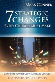 7 Strategic Changes Every Church Must Make  -     By: Mark Conner