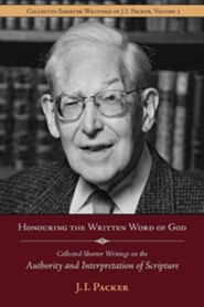 Honouring the Written Word of God: Collected Shorter Writings of J.I. Packer on the Authority and Interpretation of Scripture