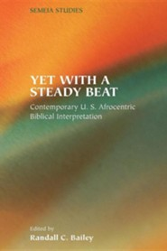 Yet with a Steady Beat: Contemporary U.S. Afrocentric Biblical Interpretation  -     Edited By: Randall C. Bailey     By: Randall C. Bailey, Editor