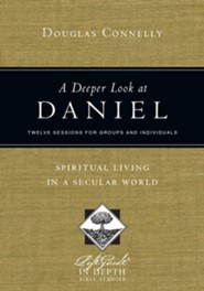 A Deeper Look at Daniel: Spiritual Living in a Secular World  -     