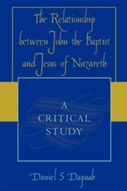 The Relationship Between John the Baptist and Jesus of Nazareth: A Critical Study
