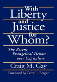 With Liberty and Justice for Whom?: The Recent Evangelical Debate Over Capitalism  -     By: Craig M. Gay, Peter L. Berger