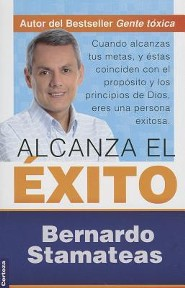 Alcanza el exito, Achieving Success  -     By: Bernardo Stamateas
